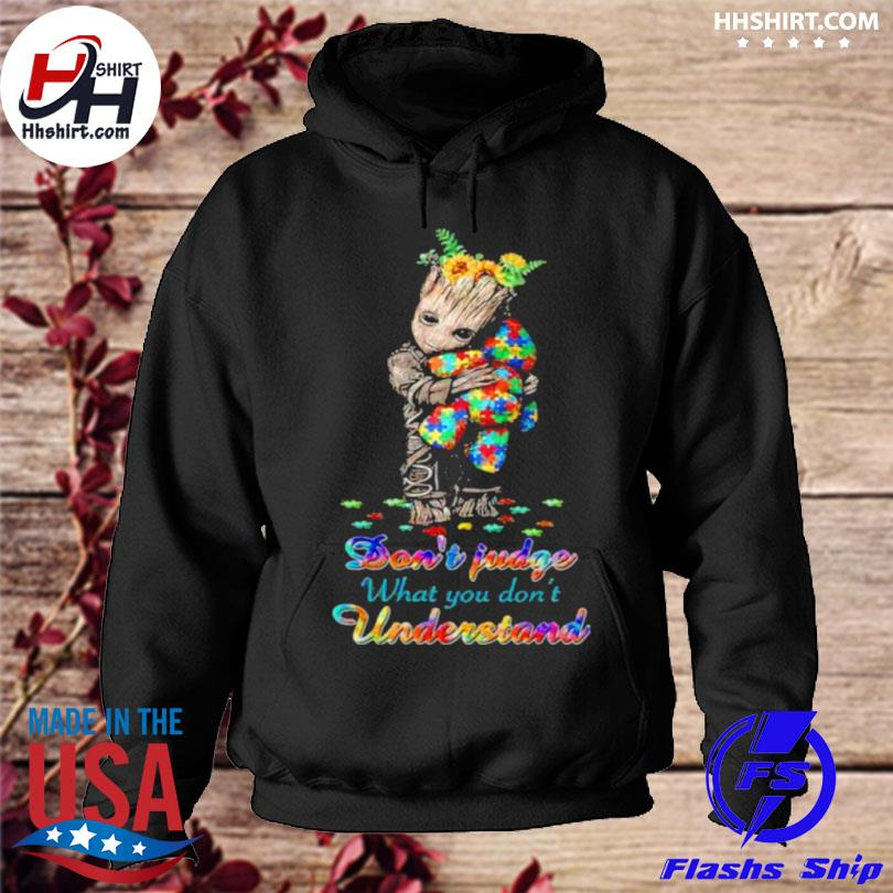 Don't judge what you don't understand autism awareness groot sunflower hoodie