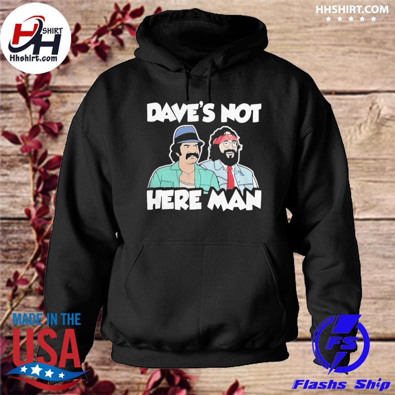 Funny dave's not here man hoodie