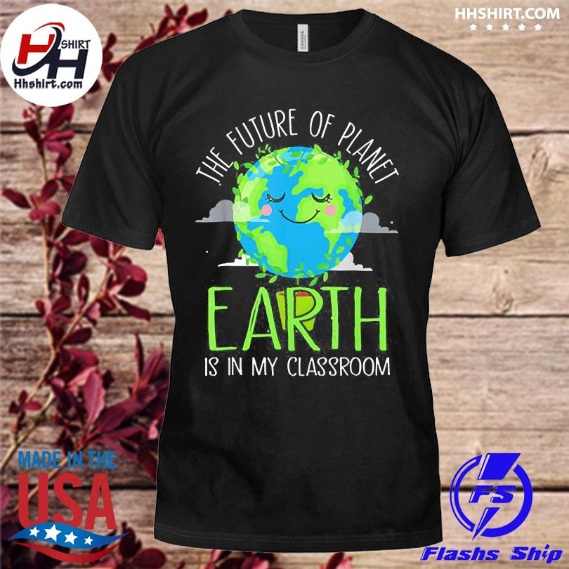 Earth day teachers 2021 classroom shirt