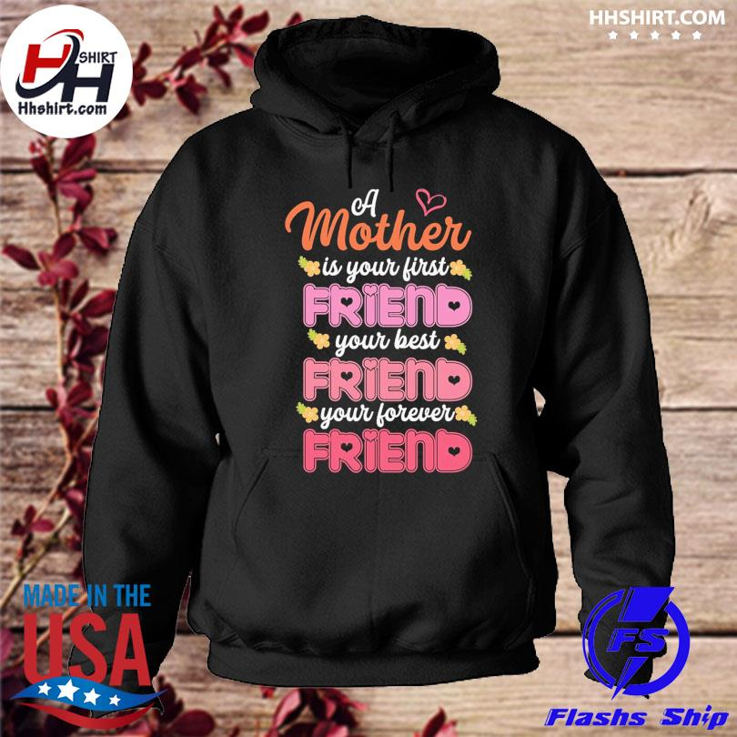 A mother is your first friend your best your forever friend hoodie