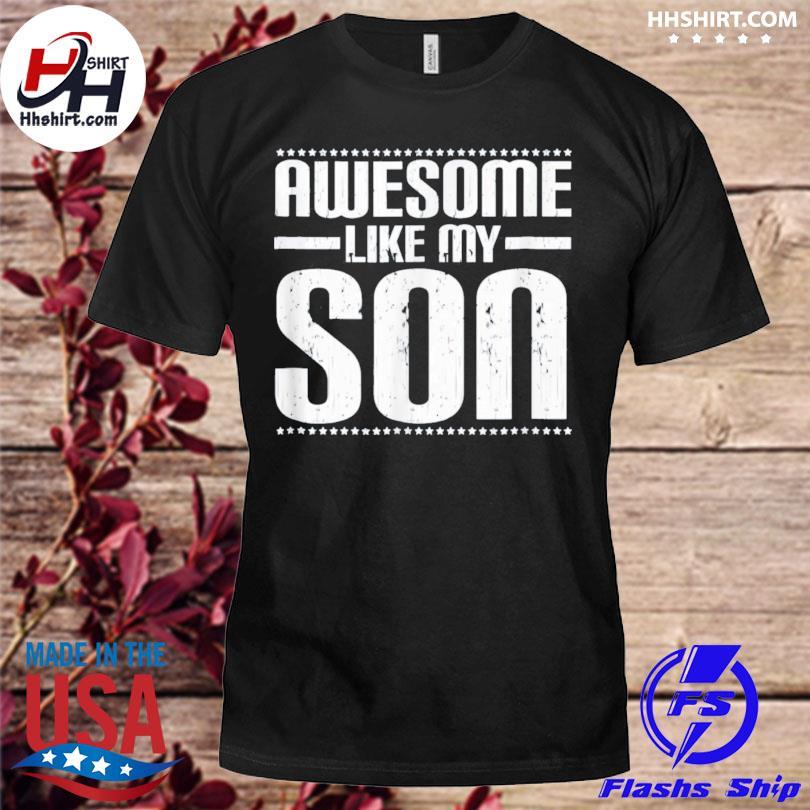 Awesome like my son mom dad shirt