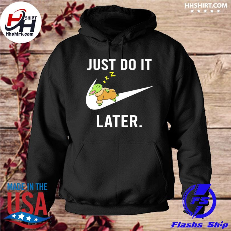 Baby Yoda just do it later hoodie