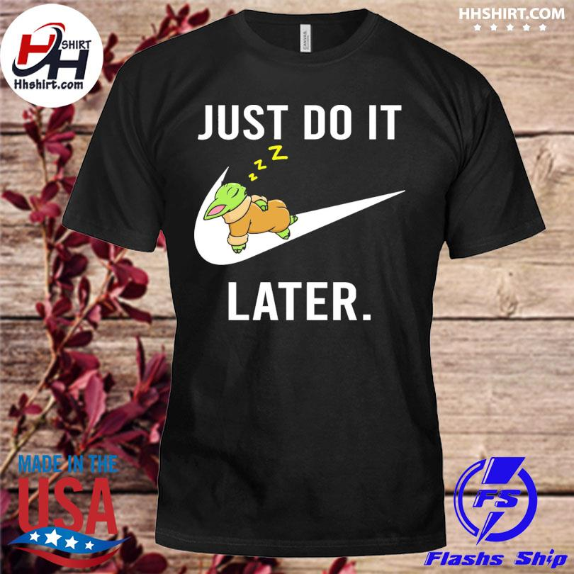Baby Yoda just do it later shirt
