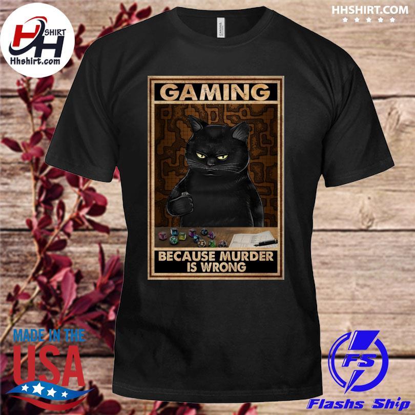 Black Cat gaming because murder is wrong shirt