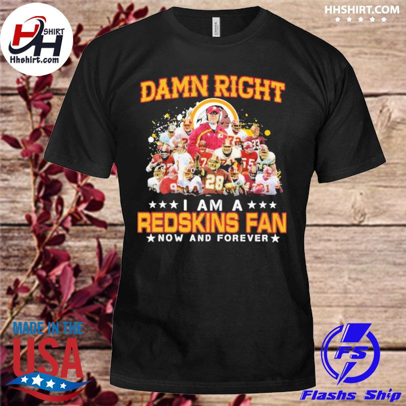 Damn right I am a Redskings fan now and forever shirt