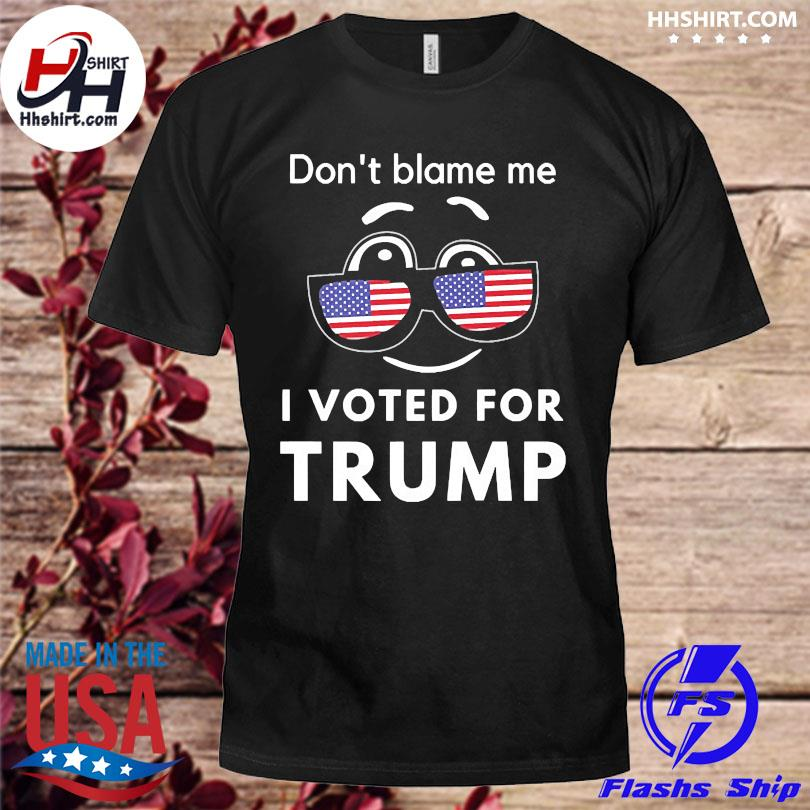 Don't blame me I voted for Trump American flag 2021 shirt