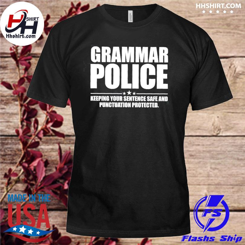 Grammar police keeping your sentence safe and pugruation protected shirt