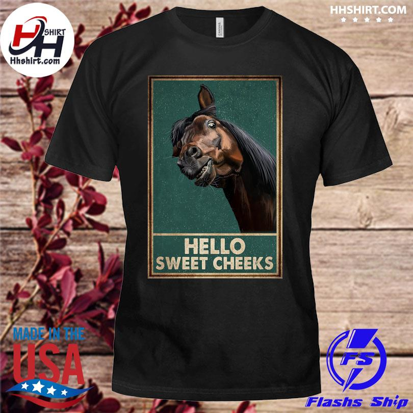 Horse hello sweet cheeks shirt