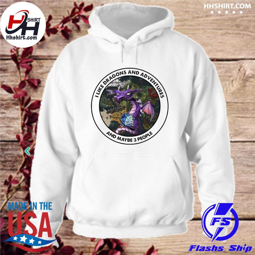 I like dragons and adventures and maybe 3 people hoodie