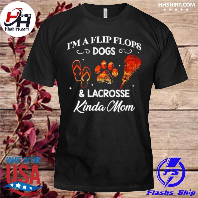 I'm a flip flops dogs and lacrosse kinda mom shirt