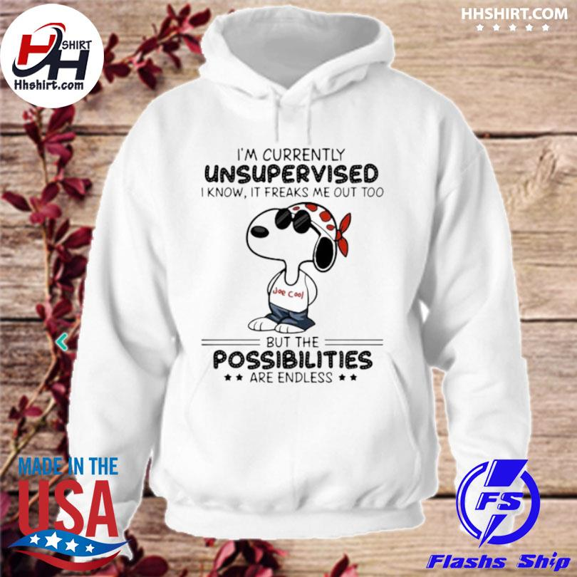 Im currently unsupervised I know it freaks me out too but the possibilities are endless snoopy hoodie