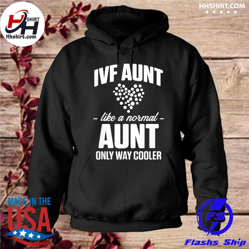 Ivf aunt live a normal aunt only way cooler us 2021 hoodie