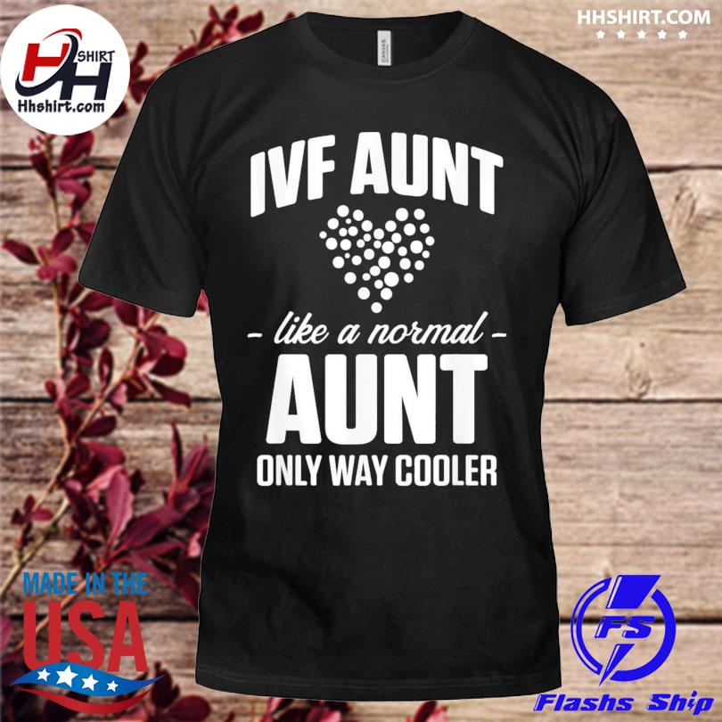 Ivf aunt live a normal aunt only way cooler us 2021 shirt
