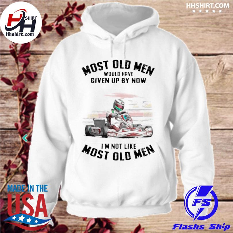 Kart racing most old men would have given up by now I'm not like most old men hoodie