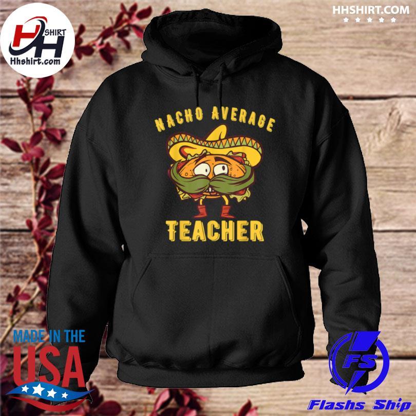 Kindergarten teacher nacho average teacher elementary hoodie