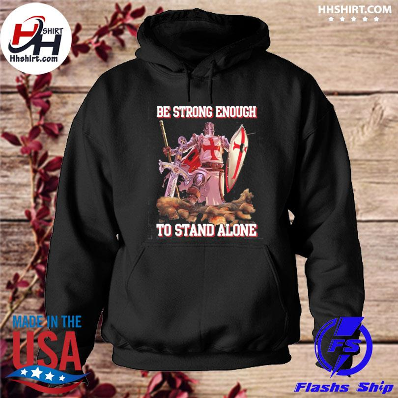 Knight templar be strong enough to stand alone hoodie