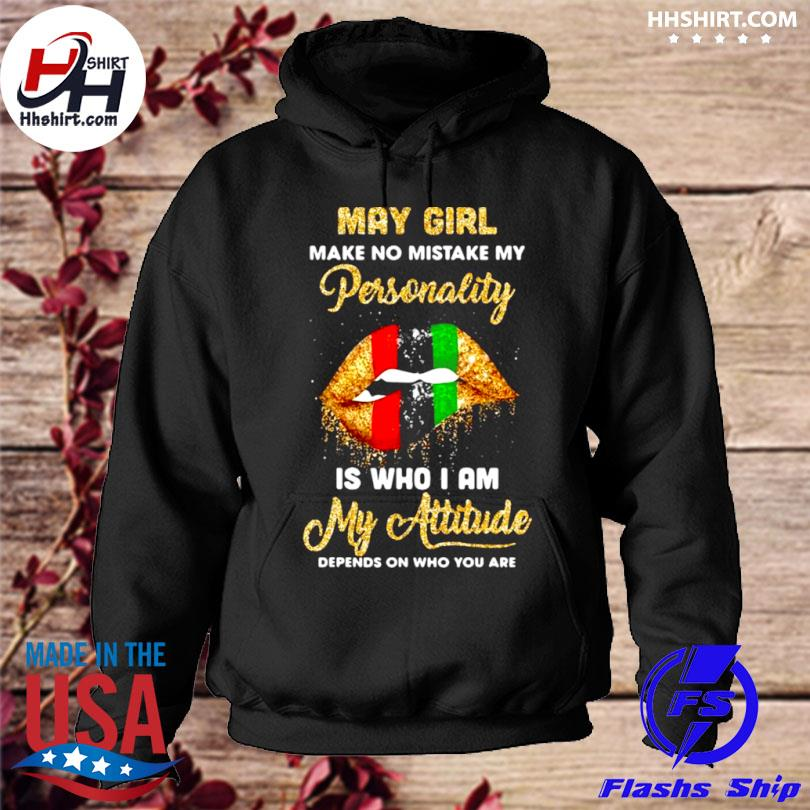 May girl make no mistake my personality is who I am my attitude sexy lip hoodie