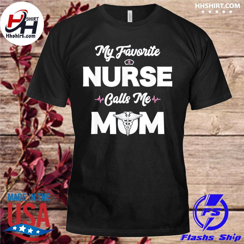 My favorite nurse calls me mom shirt cute mothers day shirt