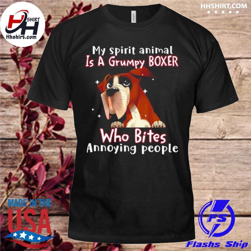 My spirit animal is a grumpy boxer who bites annoying people shirt