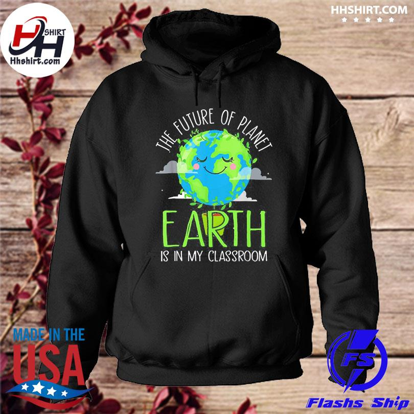 Earth day teachers 2021 classroom hoodie