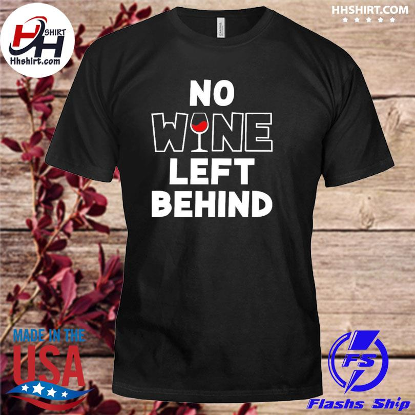No wine left behind shirt