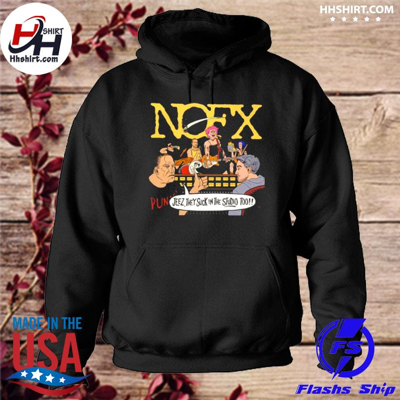 Nofx jeez they suck in the studio too hoodie