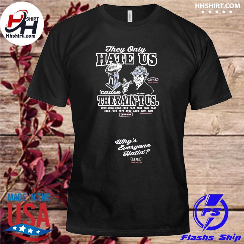 Official Alabama football fan they only hate us cause they ain't us shirt