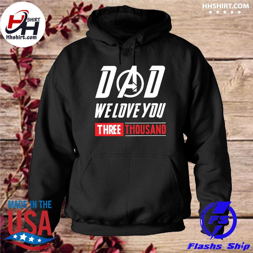 Official Dad we love you three thousand hoodie