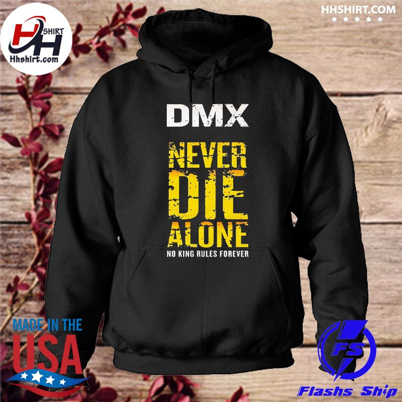 Official Dmx never die alone no king rules forever hoodie