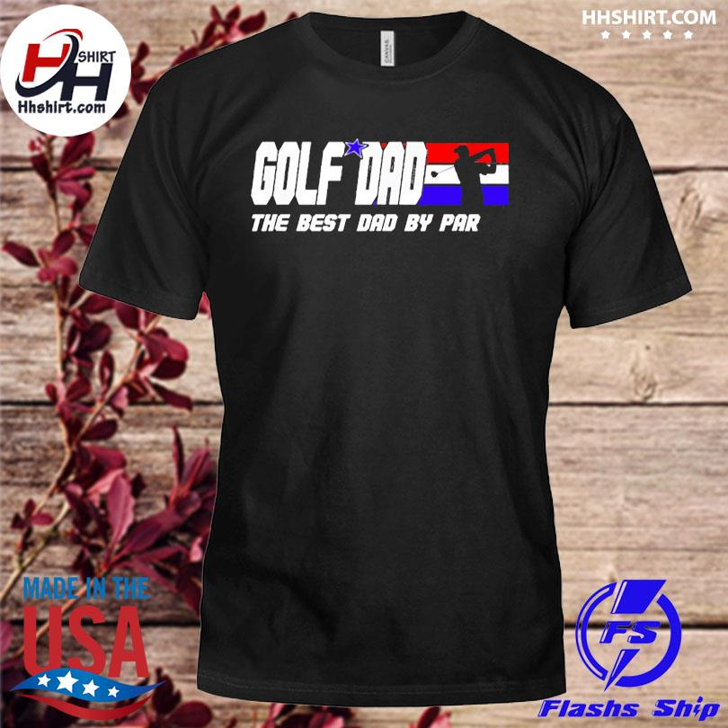 Official Golf dad the best dad by par shirt