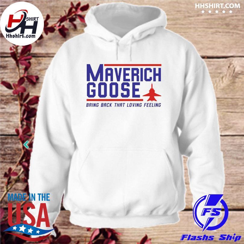 Official Maverich goose bring back that loving feeling hoodie
