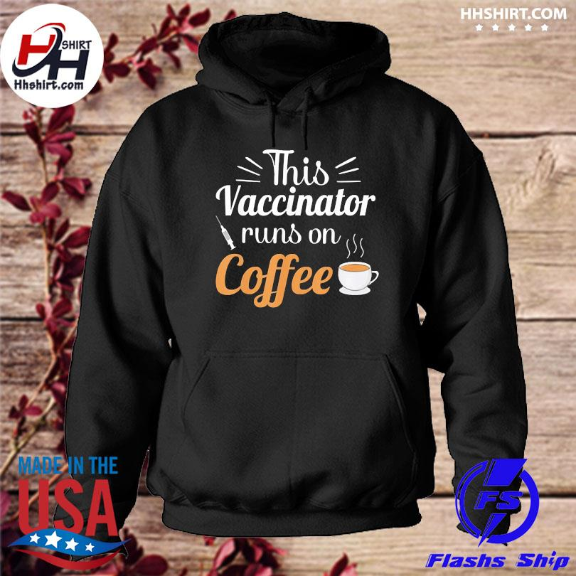 Official This Vaccinator runs on coffee hoodie