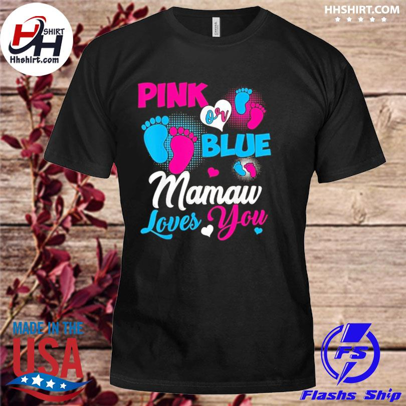 Pink or blue mamaw loves you 2021 shirt