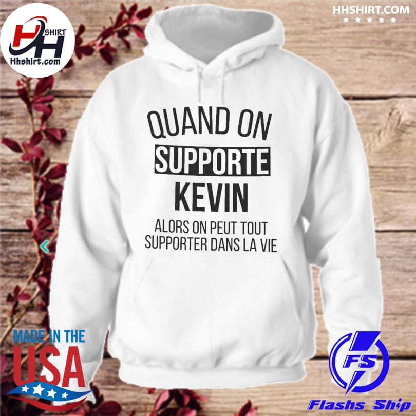 Quand on support kevin alors on peut tout supporter dans la vie hoodie