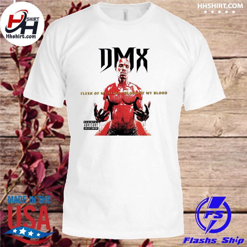 Rip Dmx flesh of my flesh blood of my blood shirt