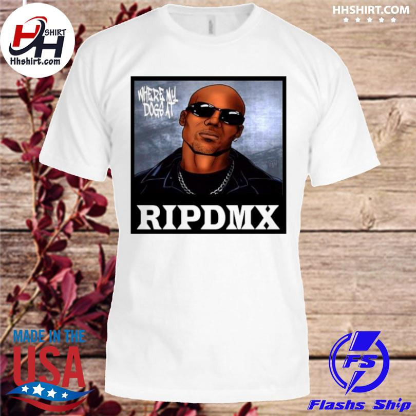 Rip dmx where my dog at shirt