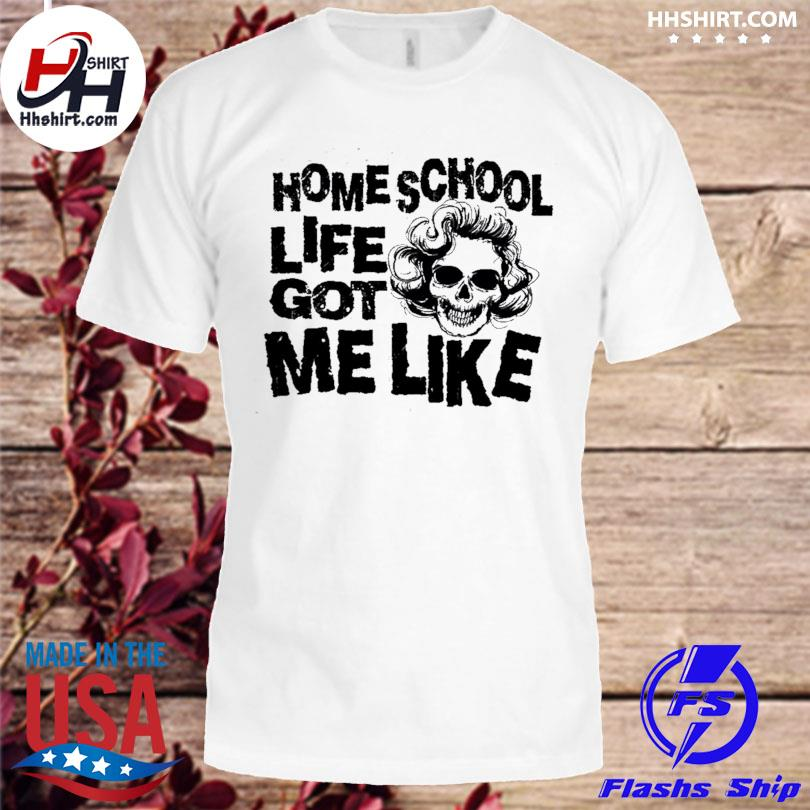 Skull homes school life got me like shirt