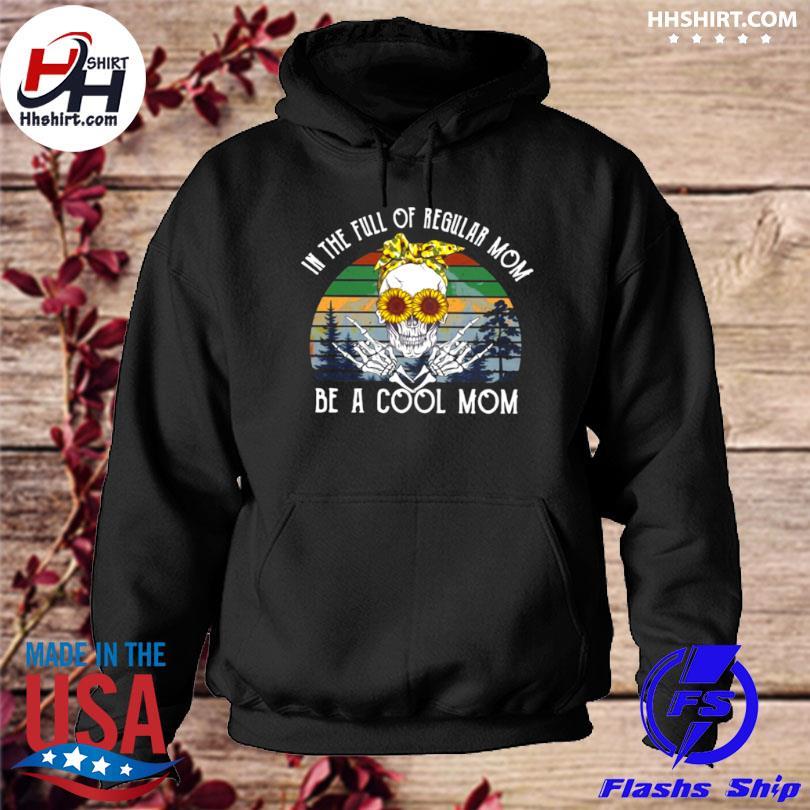 Skull sunflower in the full of regular mom be cool mom vintage hoodie