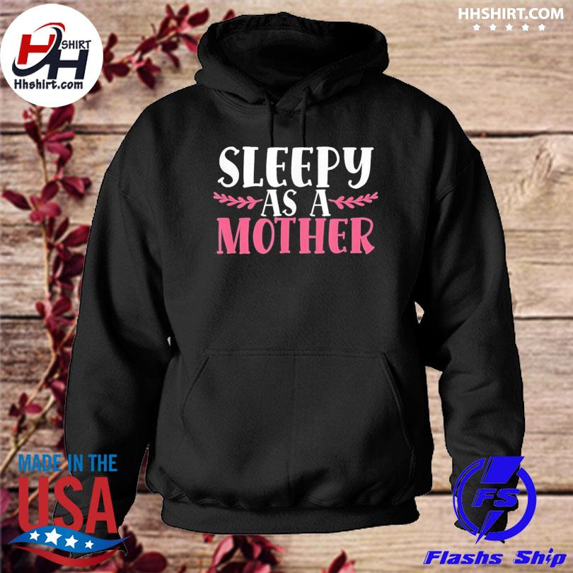 Sleepy as a mother mother's day tired mom family love us 2021 hoodie