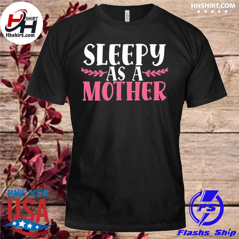 Sleepy as a mother mother's day tired mom family love us 2021 shirt