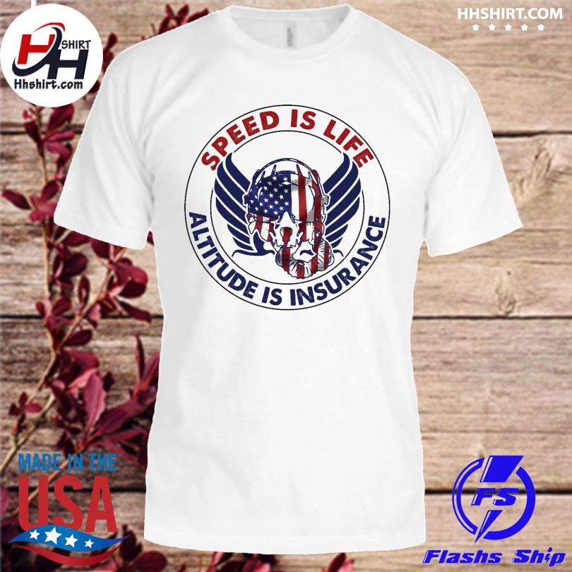 Speed is life altitude is insurance shirt