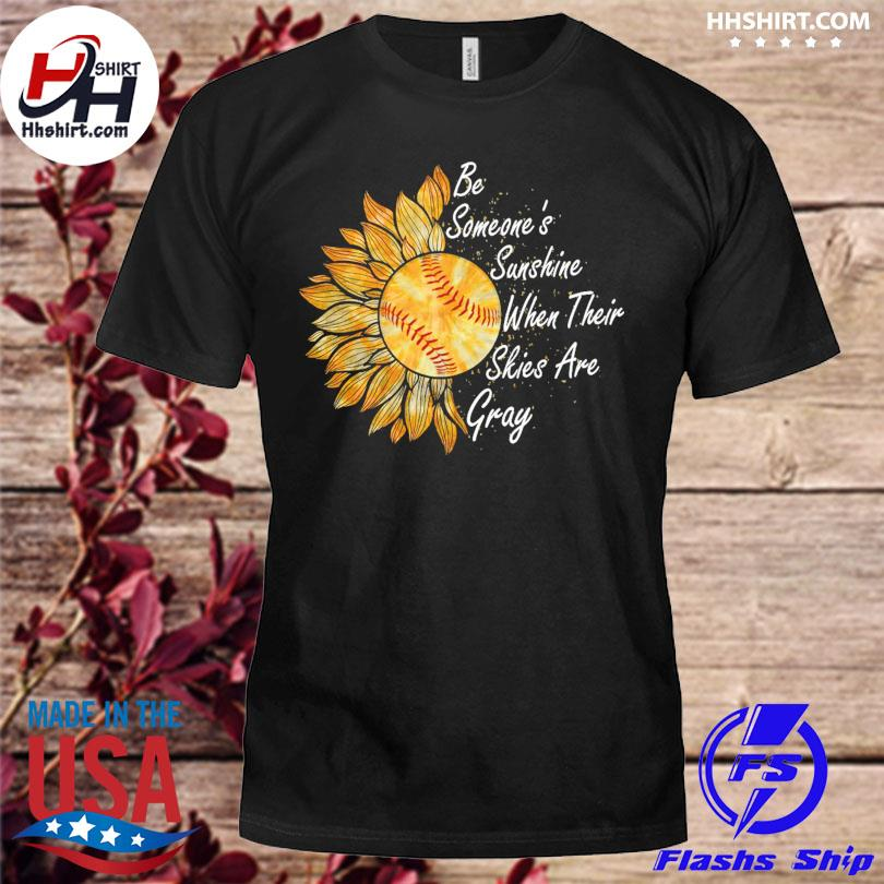 Sunflower bed someone's sunshine when their skies are gray shirt