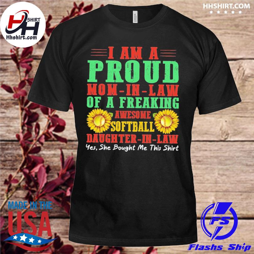 Sunflower I am a proud mom in law of a freaking awesome daughter in law shirt