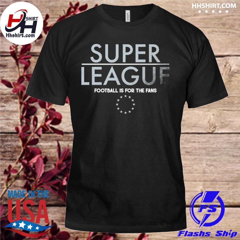 Super league football for the fans shirt