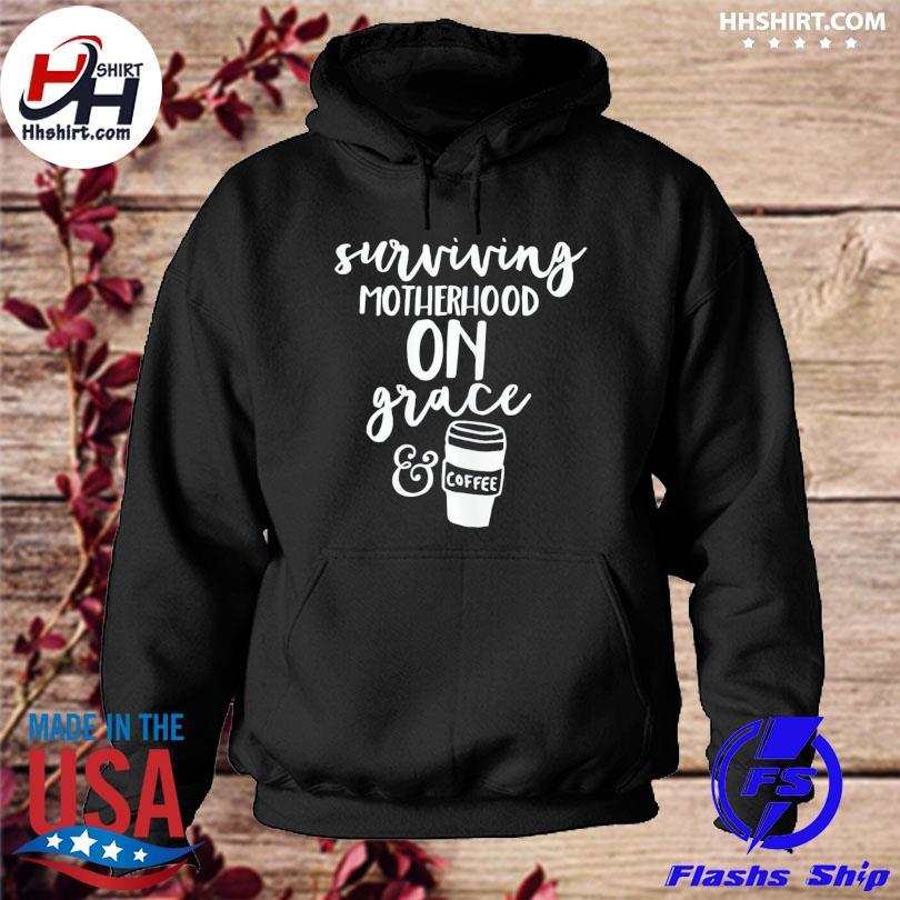 Surviving motherhood on grace and coffee hoodie