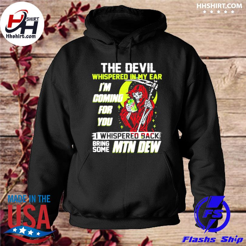 The devil whispered in my ear I'm coming for you I whispered back bring some mtn dew skull hoodie