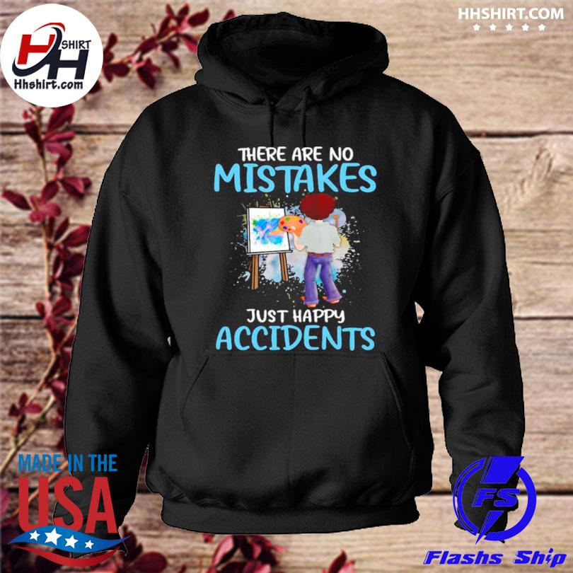 There are no mistakes just happy accidents hoodie