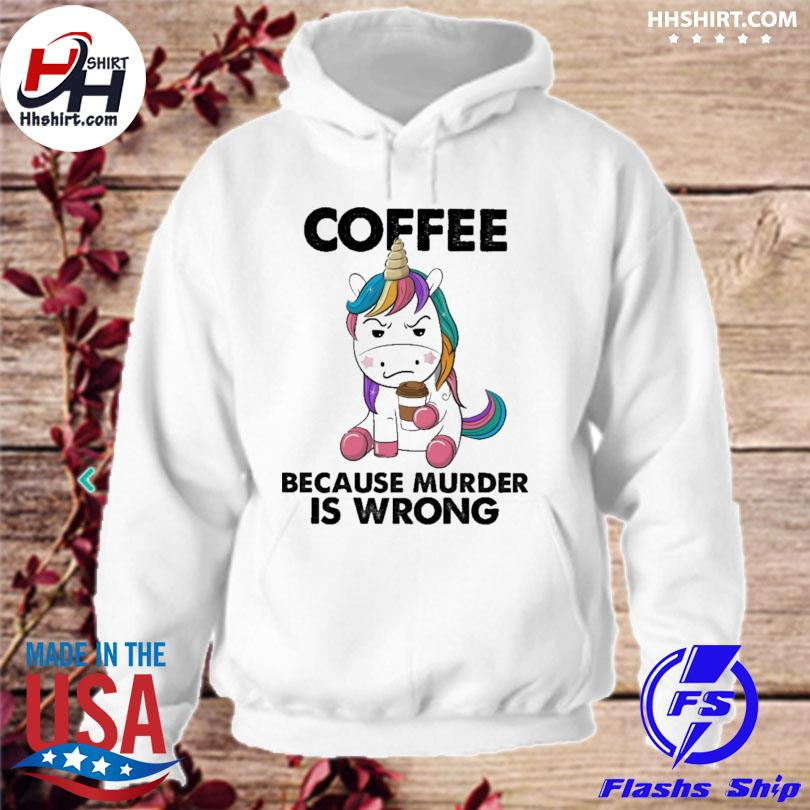 Unicorn coffee because murder is wrong hoodie