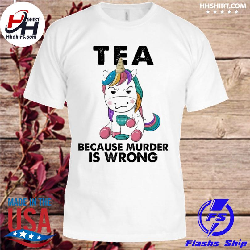 Unicorn tea because murder is wrong shirt