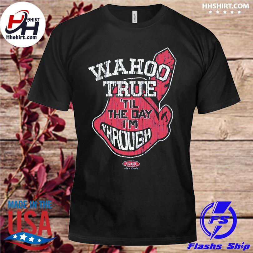 Wahoo True Cleveland wahoo tried till the day I'm through shirt